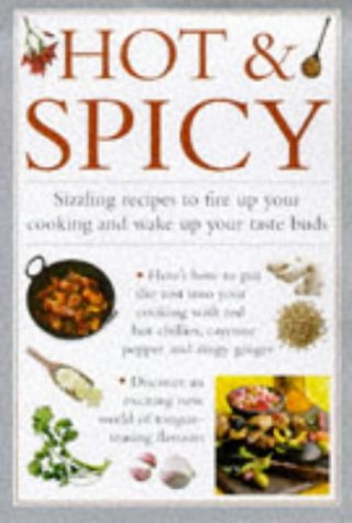 Hot & Spicy. Sizzling recipes to fire up your cooking and wake up your taste buds
