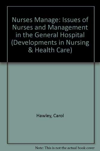 9781859721070: Nurses Manage: Issues of Nurses and Management in the General Hospital (Developments in Nursing and Health Care, 6)