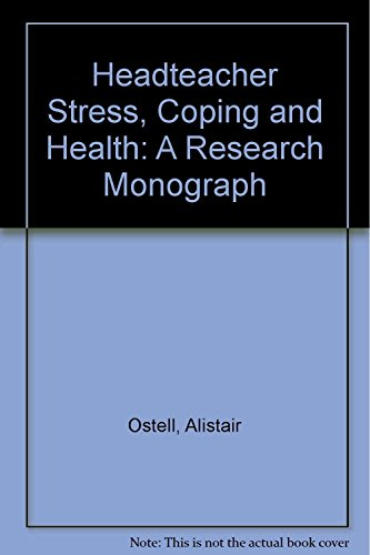 Headteacher Stress, Coping and Health: A Research Monograph: Oakland, Susan, Ostell, Alistair