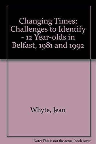 Changing Times: Challenges to Identity : 12 Year-Olds in Belfast 1981 and 1992: Whyte, Jean