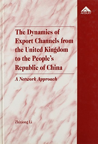 9781859723739: The Dynamics of Export Channels from the United Kingdom to the People's Republic of China: A Network Approach