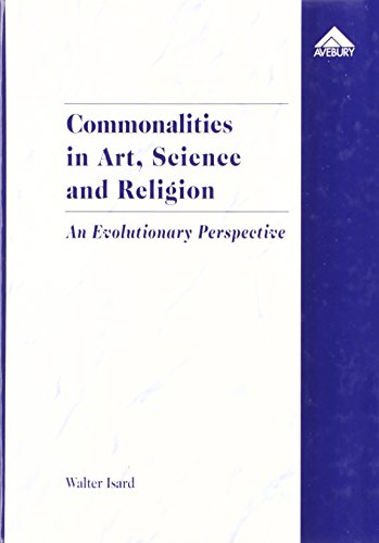 Commonalities in Art, Science and Religion: An Evolutionary Perspective: Isard, Walter