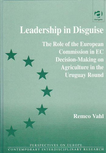 9781859726600: Leadership in Disguise: The Role of the European Commission in Ec Decision-Making on Agriculture in the Uruguay Round (Perspectives on Europe S.)