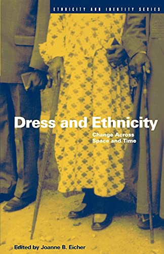 Dress and Ethnicity: Change Across Space and: Editor-Joanne B. Eicher
