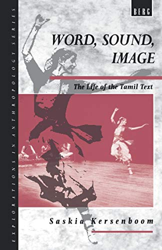 Word, Sound, Image: The Life of the Tamil Text (Explorations on Anthropology): Kersenboom, Saskia