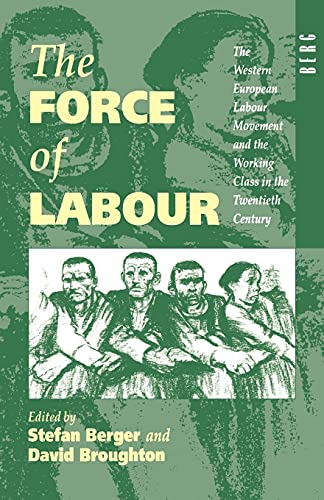 9781859730232: The Force of Labour: The Western European Labour Movement and the Working Class in the Twentieth Century: The Western European Labour Movements and the Working Class in the Twentieth Century