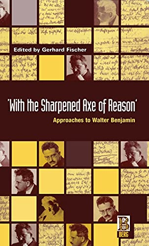 9781859730447: 'With the Sharpened Axe of Reason': Approaches to Walter Benjamin