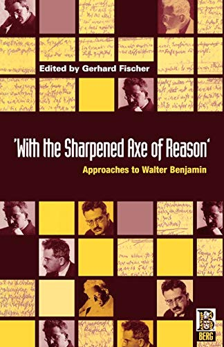 9781859730546: 'With the Sharpened Axe of Reason': Approaches to Walter Benjamin