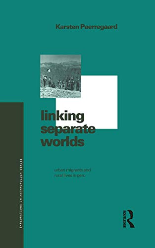 9781859731031: Linking Separate Worlds: Urban Migrants and Rural Lives in Peru (Explorations in Anthropology)