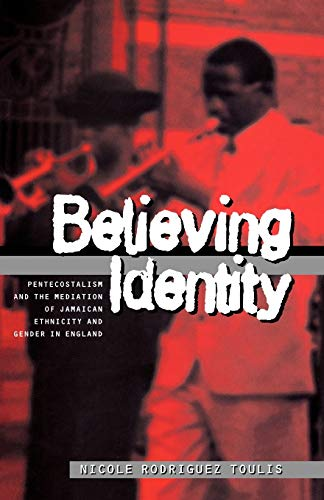 Believing Identity: Pentecostalism & the Mediation of Jamaican Ethnicity & Gender in ...