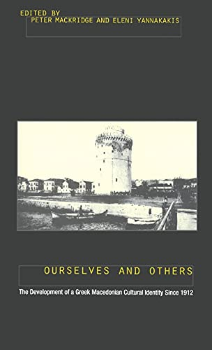Ourselves and Others: The Development of a Greek Macedonian Cultural Identity Since 1912: MacMridge...