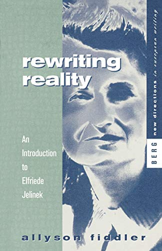 9781859731437: Rewriting Reality: An Introduction to Elfriede Jelinek (New Directions in European Writing)