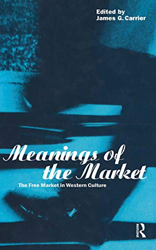 9781859731444: Meanings of the Market: The Free Market in Western Culture (Explorations in Anthropology)