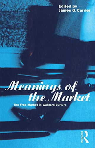 9781859731499: Meanings of the Market: The Free Market in Western Culture (Explorations in Anthropology)