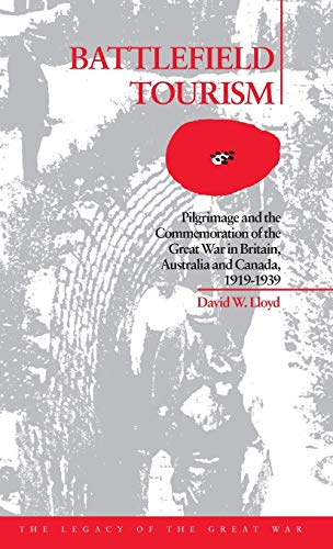 9781859731741: Battlefield Tourism: Pilgrimage and the Commemoration of the Great War in Britain, Australia and Canada, 1919-1939 (The Legacy of the Great War)
