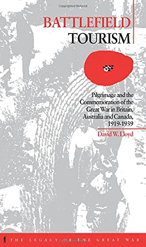 9781859731796: Battlefield Tourism: Pilgrimage and the Commemoration of the Great War in Britain, Australia and Canada, 1919-1939 (The Legacy of the Great War)