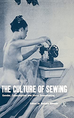 9781859732038: The Culture of Sewing: Gender, Consumption and Home Dressmaking (Dress, Body, Culture)