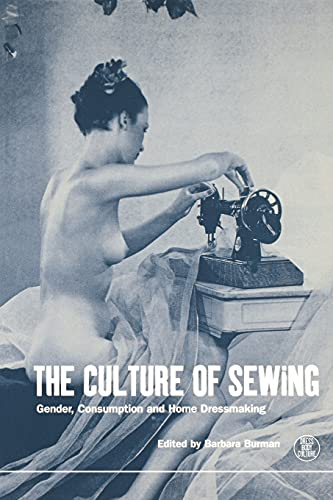 9781859732083: The Culture of Sewing: Gender, Consumption and Home Dressmaking (Dress, Body, Culture)