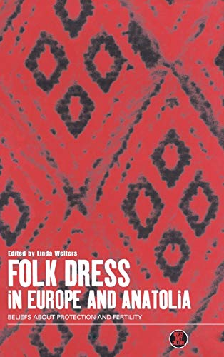 9781859732823: Folk Dress in Europe and Anatolia: Beliefs about Protection and Fertility (Dress, Body, Culture)