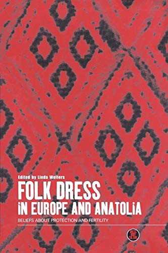 9781859732878: Folk Dress in Europe and Anatolia: Beliefs about Protection and Fertility (Dress, Body, Culture)