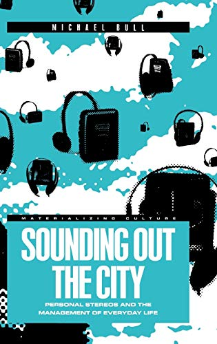 9781859733370: Sounding Out the City: Personal Stereos and the Management of Everyday Life (Materializing Culture)