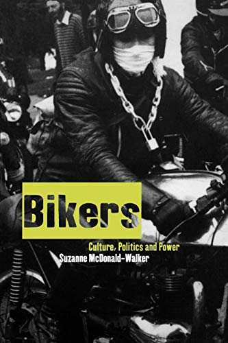 Bikers : Culture, Politics and Power.