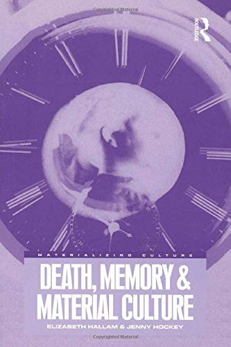 Death, Memory and Material Culture (Materializing Culture) (9781859733745) by Hallam, Elizabeth; Hockey, Jenny