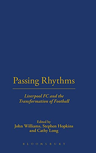 Passing rhythms : Liverpool FC and the transformation of football.: Hopkins, Stephen, 1967-., Long,...