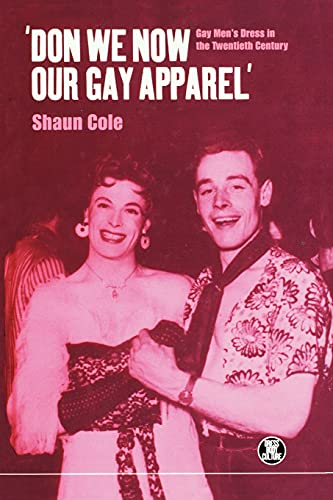DON WE NOW OUR GAY APPAREL' : Gay Men's Dress on the Twentieth Century: Cole, Shaun