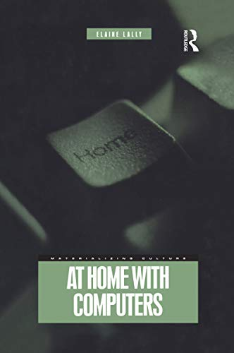 At Home with Computers (Materializing Culture Series): Elaine Lally