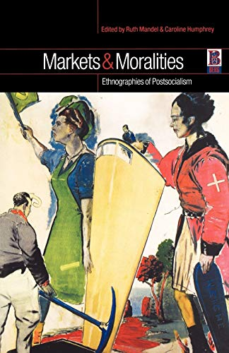 9781859735770: Markets and Moralities: Ethnographies of Postsocialism