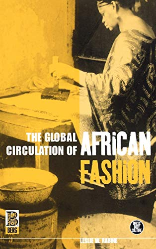 The Global Circulation of African Fashion (Dress, Body, Culture): Rabine, Leslie W.