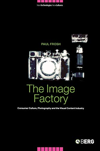 9781859736425: The Image Factory: Consumer Culture, Photography and the Visual Content Industry (New Technologies / New Cultures)