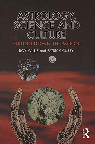 Astrology, Science and Culture: Pulling down the Moon: Willis Ph.D., Roy; Curry, Patrick