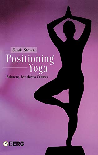 9781859737347: Positioning Yoga: Balancing Acts Across Cultures