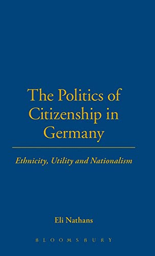9781859737767: The Politics of Citizenship in Germany: Ethnicity, Utility and Nationalism
