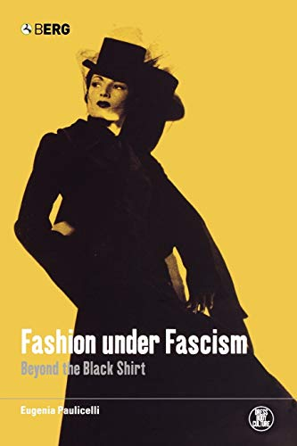 Fashion under Fascism: Beyond the Black Shirt: Paulicelli, Eugenia