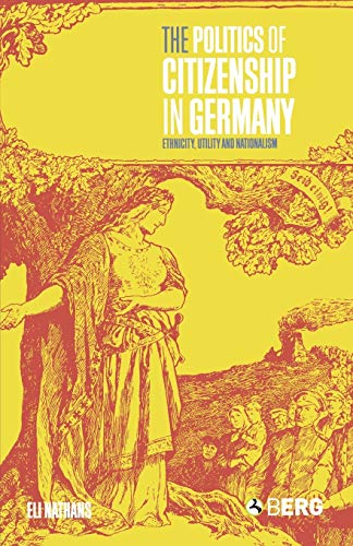 The Politics of Citizenship in Germany: ethnicity, utility and nationalism.: Nathans, Eli.