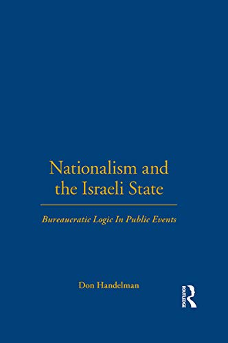 Nationalism and the Israeli State: Bureaucratic Logic In Public Events.: Handelman, Don