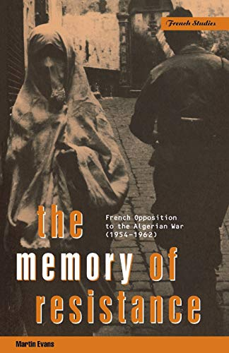 The Memory of Resistance: French Opposition to the Algerian War. - Evans, Martin.