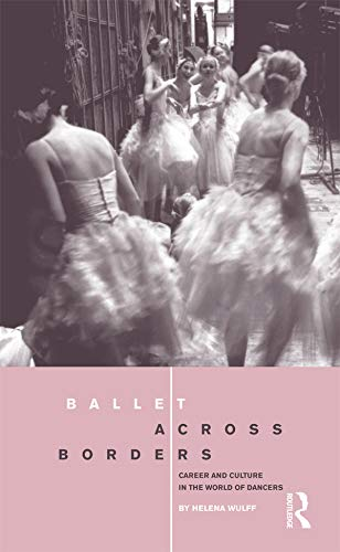 9781859739938: Ballet across Borders: Career and Culture in the World of Dancers