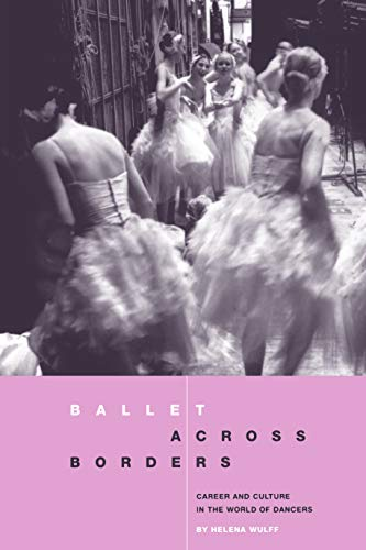 9781859739983: Ballet Across Borders: Career and Culture in the World of Dancers