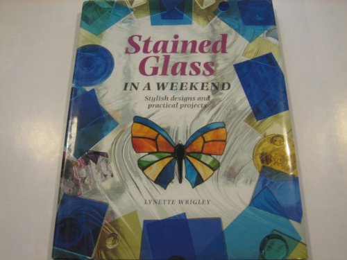 9781859740903: Stained Glass in a Weekend (Weekend Crafts)