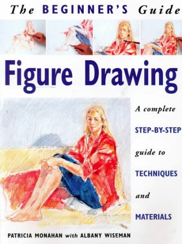 The Beginner's Guide Figure Drawing: A Complete: Wiseman, Albany