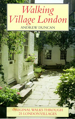 Walking Village London: Original Walks Through 25 London Villages: Andrew Duncan