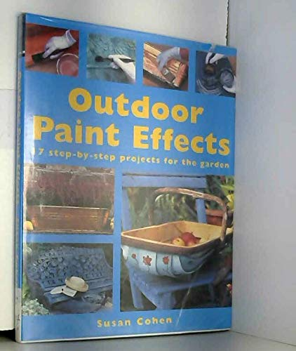 Outdoor Paint Effects - 17 step-by-step projects for the garden