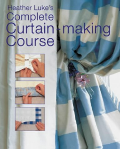 Heather Luke's Complete Curtain-making Course: Heather Luke
