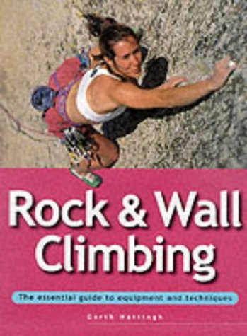 Rock and Wall Climbing. THE ESSENTIAL GUIDE TO EQUIPMENT AND TECHNIQUES. - (=Adventure Sports).
