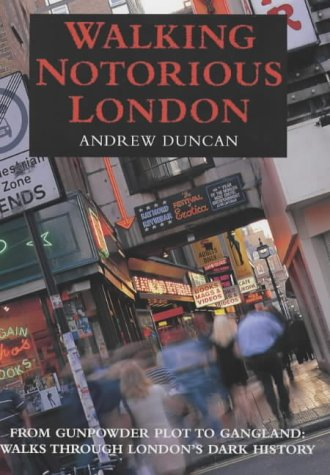 9781859744642: Walking Notorious London: From Gunpowder Plot to Gangland: Walks Through London's Dark History (Walking Series)