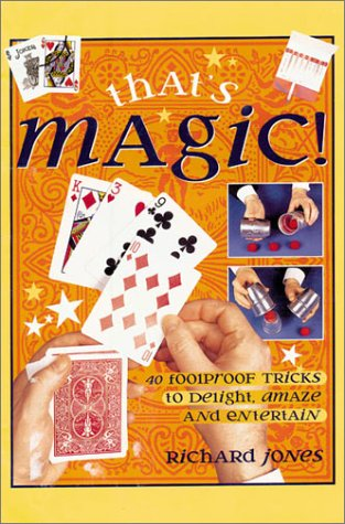 That's Magic!: 40 Foolproof Tricks to Delight,: Richard Jones